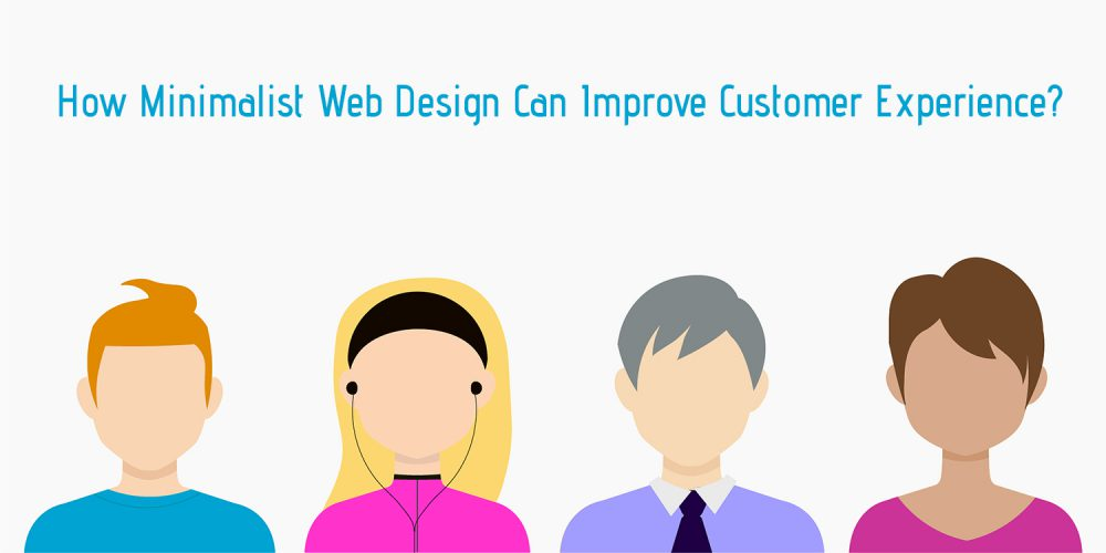 How Minimalist Web Design Can Improve Customer Experience
